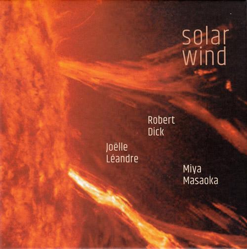 ROBERT DICK - Robert  Dick / Joelle Leandre / Miya Masaoka : Solar Wind cover