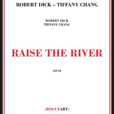 ROBERT DICK - Robert Dick, Tiffany Chang : Raise The River cover
