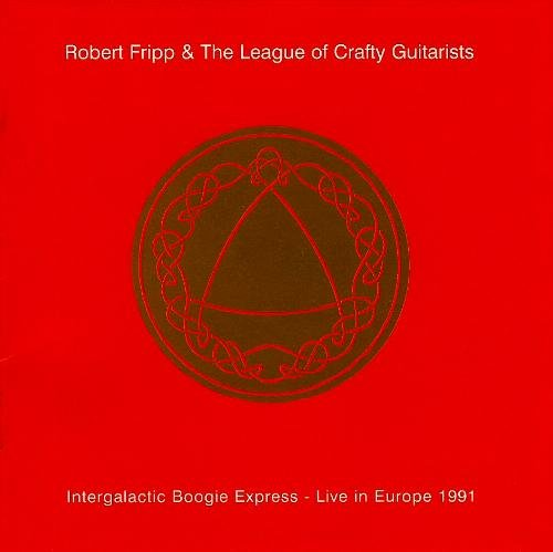 ROBERT FRIPP - Intergalactic Boogie Express - Live In Europe 1991 cover