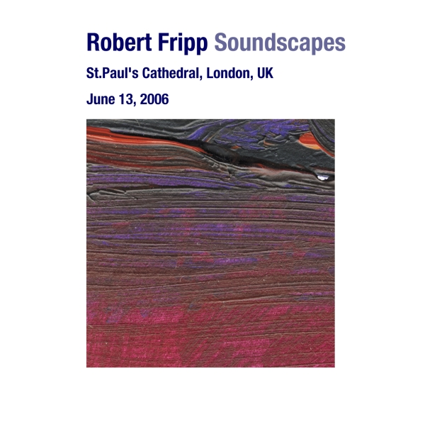 ROBERT FRIPP - Soundscapes: June 13, 2006 - St. Paul's Cathedral, London, UK cover
