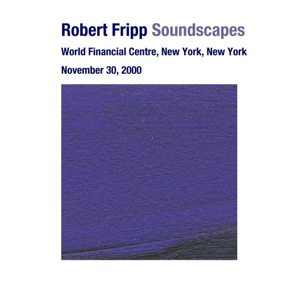 ROBERT FRIPP - Soundscapes: November 30, 2000 - World Financial Centre, New York, New York cover