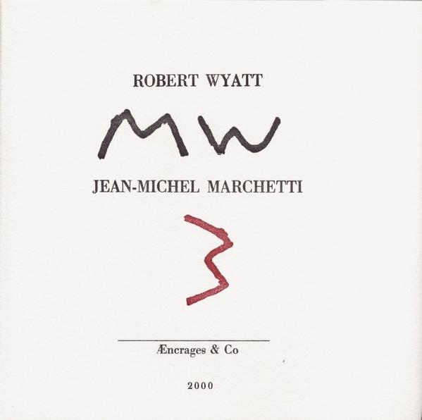 ROBERT WYATT - Robert Wyatt, Jean-Michel Marchetti : MW3 cover