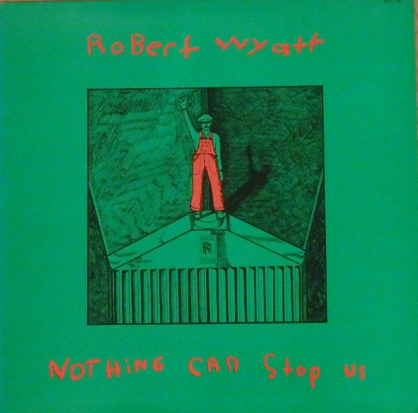 ROBERT WYATT - Nothing Can Stop Us cover