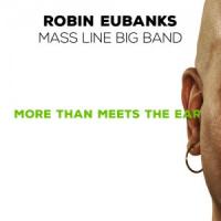 ROBIN EUBANKS - Robin Eubanks Mass Line Big Band: More Than Meets The Ear cover