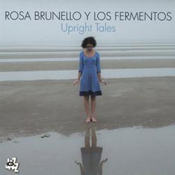 ROSA BRUNELLO - Rosa Brunello Y Los Fermentos : Upright Tales cover
