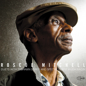 ROSCOE MITCHELL - Duets With Tyshawn Sorey And Special Guest Hugh Ragin cover