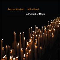 ROSCOE MITCHELL - Roscoe Mitchell & Mike Reed : In Pursuit of Magic cover