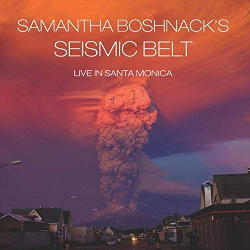 SAMANTHA BOSHNACK - Seismic Belt Live In Santa Monica cover