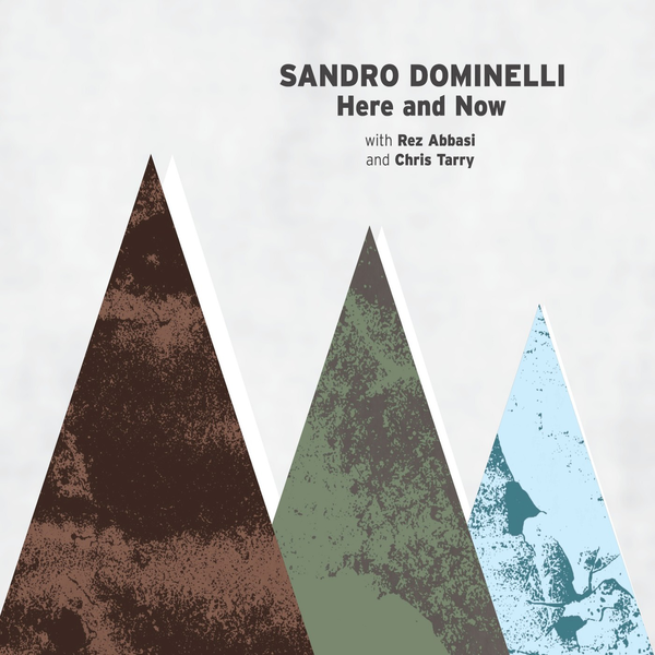 SANDRO DOMINELLI - Here and Now (feat. Chris Tarry & Rez Abbasi) cover