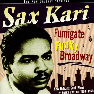 SAX KARI - Fumigate Funky Broadway, Rare And Unreissued Funk, Soul & Down Home Exotica cover