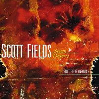 SCOTT FIELDS - Scott Fields Ensemble : Seven Deserts cover