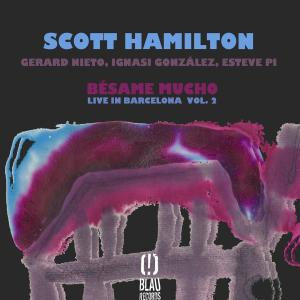 SCOTT HAMILTON - Bésame Mucho (Live in Barcelona Vol. 2) cover