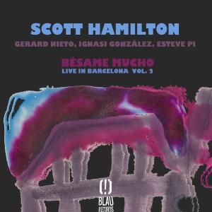 SCOTT HAMILTON - Bésame Mucho (Live in Barcelona Vol. 2) cover