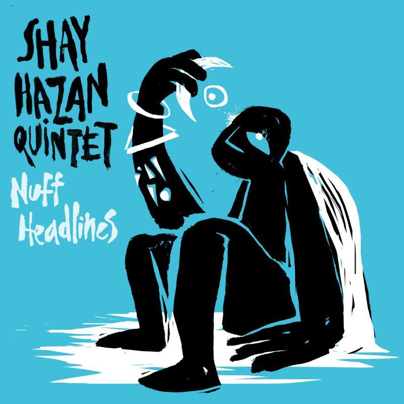 SHAY HAZAN - Shay Hazan Quintet : Nuff Headlines cover