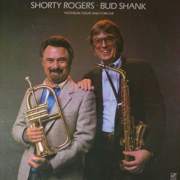 SHORTY ROGERS - Shorty Rogers / Bud Shank ‎: Yesterday, Today And Forever cover