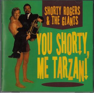SHORTY ROGERS - You Shorty, Me Tarzan! cover