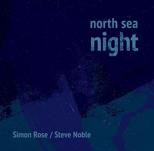 SIMON ROSE - Simon Rose / Steve Noble : North Sea Night cover