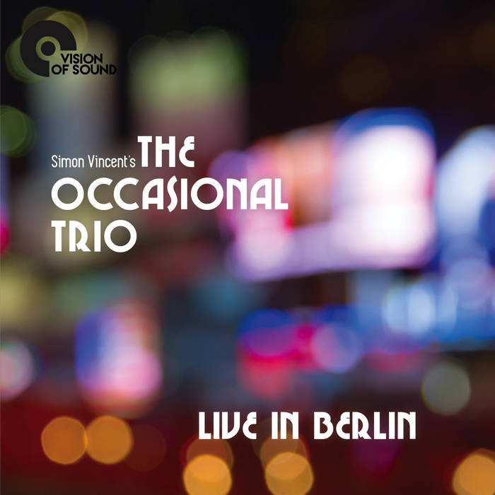 SIMON VINCENT - Simon Vincent's The Occasional Trio : Live In Berlin cover