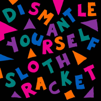 SLOTH RACKET - Dismantle Yourself cover