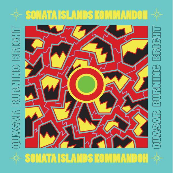 SONATA ISLANDS KOMMANDOH - Quasar Burning Bright cover