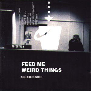 SQUAREPUSHER - Feed Me Weird Things cover