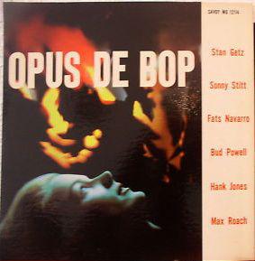 STAN GETZ - Stan Getz, Sonny Stitt, Fats Navarro, Bud Powell, Hank Jones, Max Roach : Opus De Bop cover