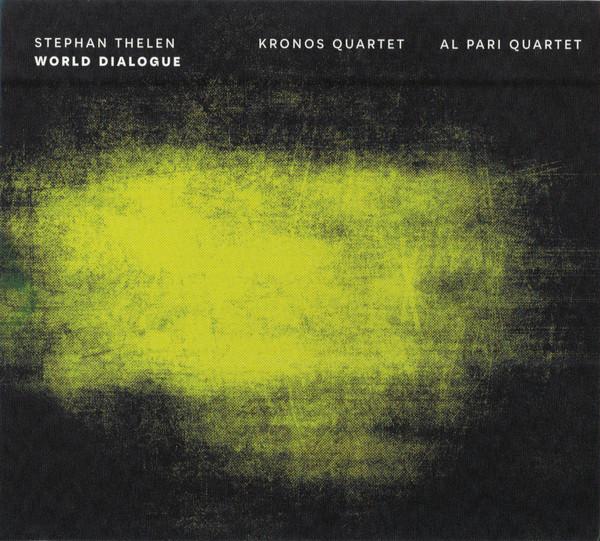 STEPHAN THELEN - Stephan Thelen - Kronos Quartet / Al Pari Quartet : World Dialogue cover
