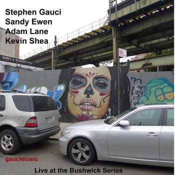 STEPHEN GAUCI - Gauci, Ewen, Lane, Shea : Live at the Bushwick Series cover