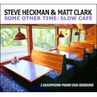 STEVE HECKMAN - Steve Heckman & Matt Clark : Some Other Time / Slow Cafe cover