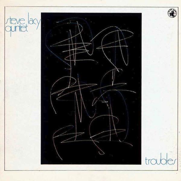 STEVE LACY - Steve Lacy Quintet : Troubles cover