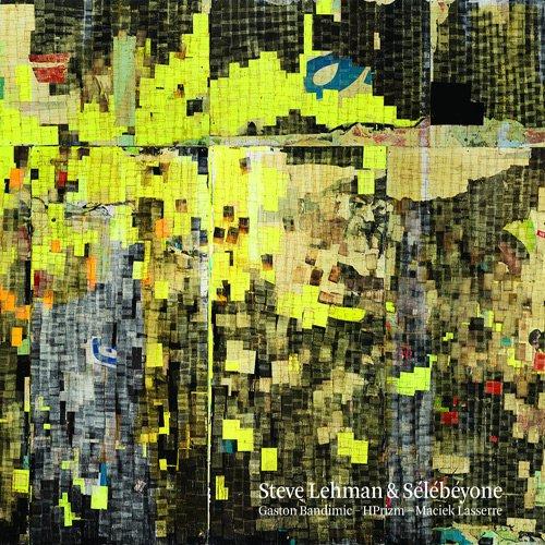 STEVE LEHMAN - Steve Lehman & Sélébéyone cover