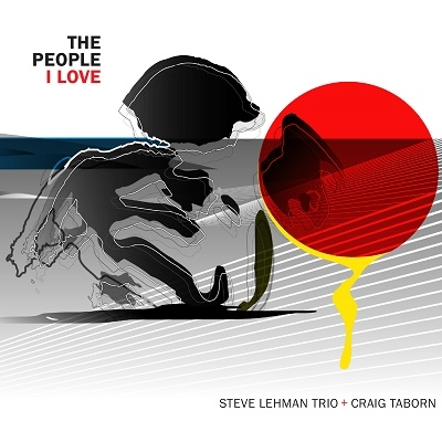 STEVE LEHMAN - Steve Lehman Trio + Craig Taborn ‎: The People I Love cover