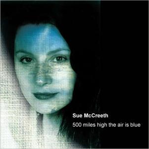 SUE MCCREETH - 500 Miles High the Air is Blue cover