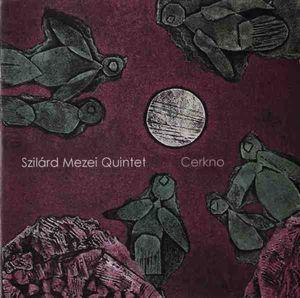 SZILÁRD MEZEI - Szilárd Mezei Quintet : Cerkno cover