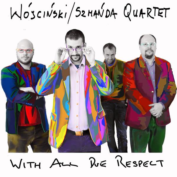 KSAWERY WÓJCIŃSKI - Wójciński / Szmańda Quartet : With All Due Respect cover
