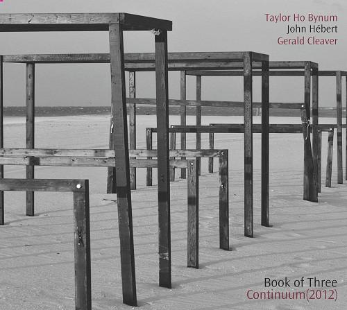 TAYLOR HO BYNUM - Taylor Ho Bynum, John Hébert, Gerald Cleaver : Book Of Three – Continuum cover