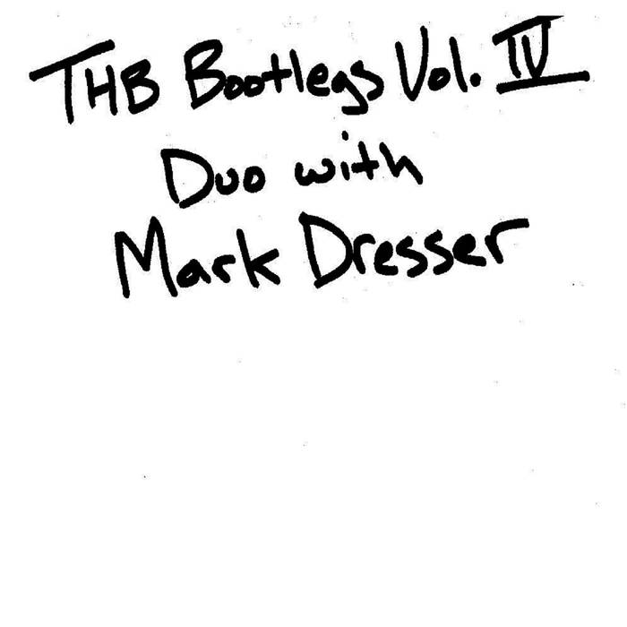 TAYLOR HO BYNUM - THB Bootlegs Volume 4 : Duo with Mark Dresser cover