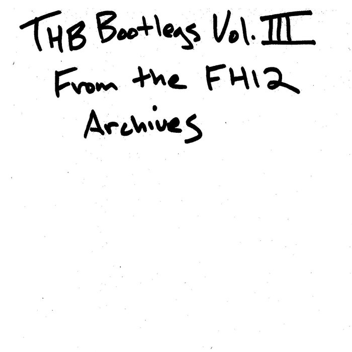 TAYLOR HO BYNUM - THB Bootlegs Volume Three : From the FH12 Archives cover