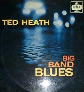 TED HEATH - Big Band Blues (aka The World of Big Band Blues: Ted Heath and His Music) cover