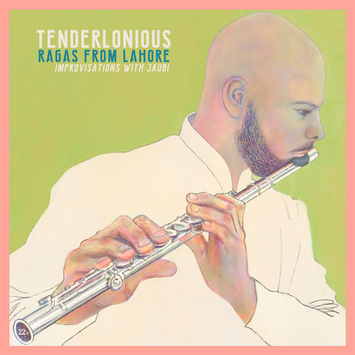 TENDERLONIOUS - Ragas from Lahore - Improvisations with Jaubi cover
