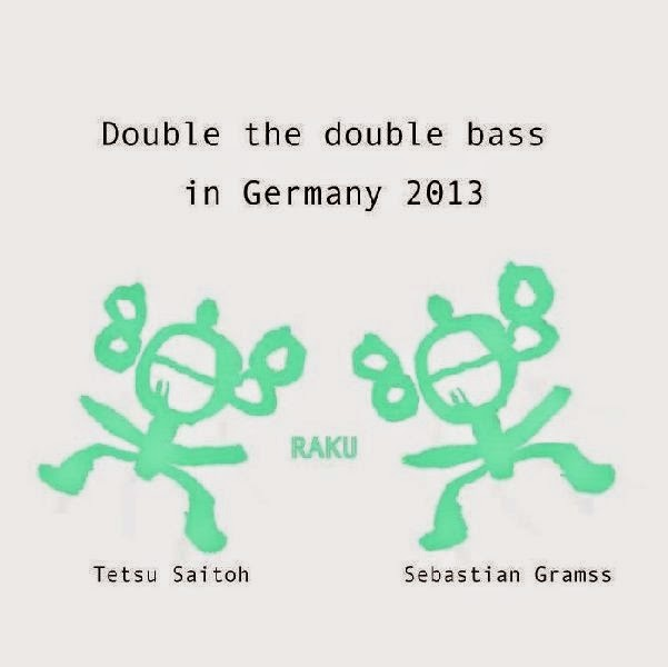 TETSU SAITOH - Tetsu Saitoh / Sebastian Gramss  - Raku: Double the Double Bass #3 in Germany 2013 cover