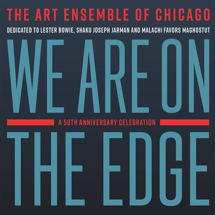THE ART ENSEMBLE OF CHICAGO - We Are On The Edge : A 50th Anniversary Celebration cover