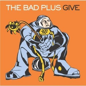 THE BAD PLUS - Give cover