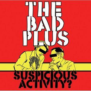 THE BAD PLUS - Suspicious Activity? cover