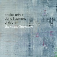 THE CHEAP ENSEMBLE - Patrick Arthur , Dana Fitzsimons, Chris Otts : The Cheap 3nsemble cover
