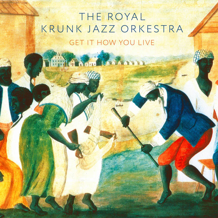 THE ROYAL KRUNK JAZZ ORCHESTRA - Get It How You Live cover