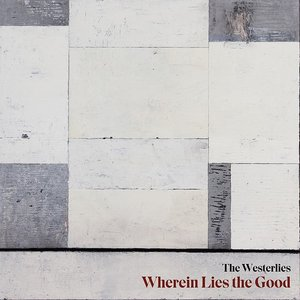THE WESTERLIES - Wherein Lies the Good cover