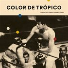 10000 VARIOUS ARTISTS Color De Trópico Compiled By El Drágon Criollo & El Palmas album cover