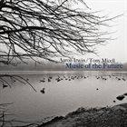 AARON IRWIN Aaron Irwin / Tony Miceli : Music of the Future album cover