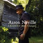 AARON NEVILLE I Know I've Been Changed album cover